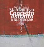 Anastasia Starovoitova Анастасия Старовойтова Concetto Astratto, Mostra personale presso Palazzo mediceo - Seravezza (LU) - agosto settembre 2015