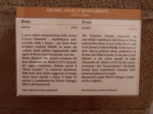Bruto di Michelangelo e dell'allievo Tiberio Calcagni .        Didascalia Museo del Bargello Firenze